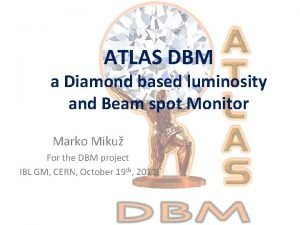 ATLAS DBM a Diamond based luminosity and Beam