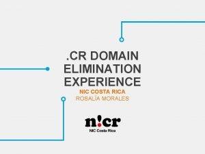 CR DOMAIN ELIMINATION EXPERIENCE NIC COSTA RICA ROSALA
