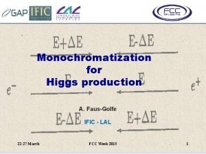 Monochromatization for Higgs production A FausGolfe IFIC LAL