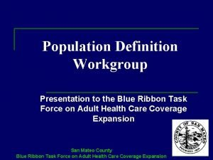 Population Definition Workgroup Presentation to the Blue Ribbon