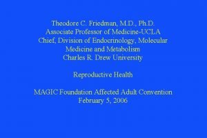 Theodore C Friedman M D Ph D Associate