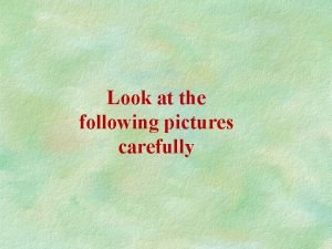 Look at the following pictures carefully What are
