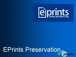 EPrints Preservation The 3 stage repository model Get