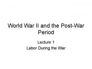 World War II and the PostWar Period Lecture