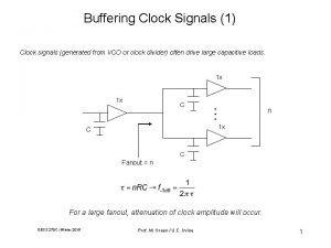 Buffering Clock Signals 1 Clock signals generated from