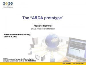 The ARDA prototype Frdric Hemmer EGEE Middleware Manager