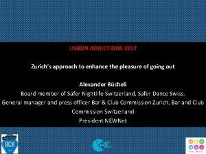 LISBON ADDICTIONS 2017 Zurichs approach to enhance the