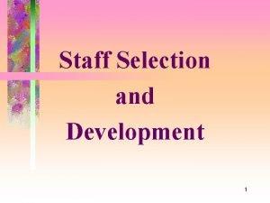 Staff Selection and Development 1 Staff Program Staff