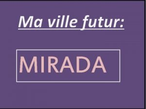 Ma ville futur MIRADA Son histoire MIRADA est