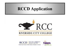 RCCD Application Gather Information Gather the following information