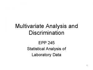 Multivariate Analysis and Discrimination EPP 245 Statistical Analysis
