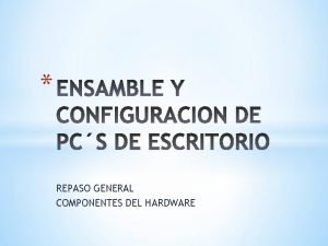 REPASO GENERAL COMPONENTES DEL HARDWARE TARJETA MADRE La