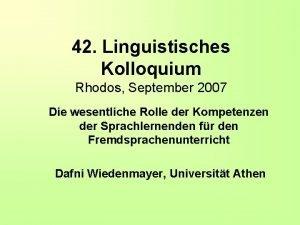 42 Linguistisches Kolloquium Rhodos September 2007 Die wesentliche