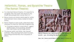 Hellenistic Roman and Byzantine Theatre The Roman Theatre