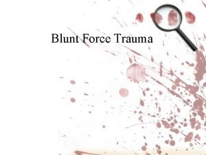 Blunt Force Trauma DEFINITION OF WOUNDS Medical definition