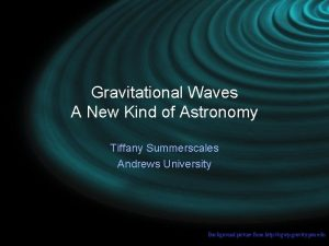 Gravitational Waves A New Kind of Astronomy Tiffany
