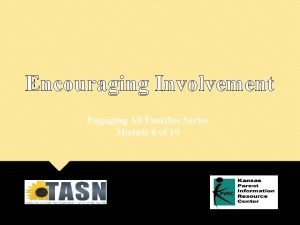 Encouraging Involvement Engaging All Families Series Module 6