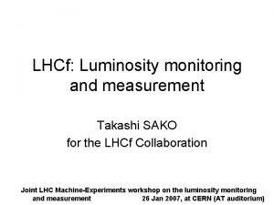 LHCf Luminosity monitoring and measurement Takashi SAKO for
