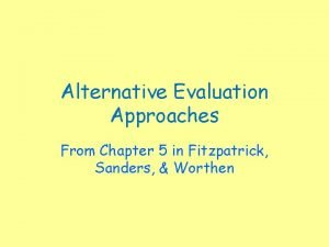 Alternative Evaluation Approaches From Chapter 5 in Fitzpatrick