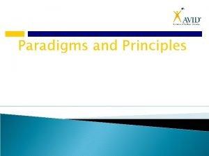 Paradigms and Principles What is a Paradigm Paradigm