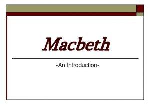 Macbeth An Introduction Macbeth An Introduction o o