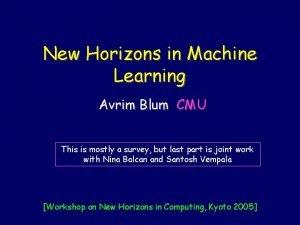 New Horizons in Machine Learning Avrim Blum CMU
