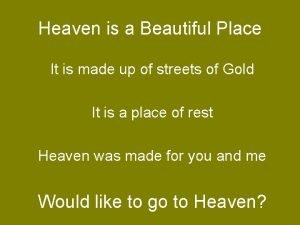 Heaven is a Beautiful Place It is made