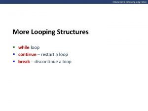 Introduction to Computing Using Python More Looping Structures