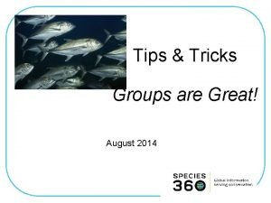 Tips Tricks Groups are Great August 2014 Use