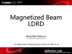 Magnetized Beam LDRD Abdullah Mamun On behalf of