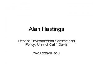 Alan Hastings Dept of Environmental Science and Policy