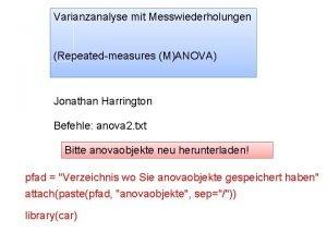 Varianzanalyse mit Messwiederholungen Repeatedmeasures MANOVA Jonathan Harrington Befehle