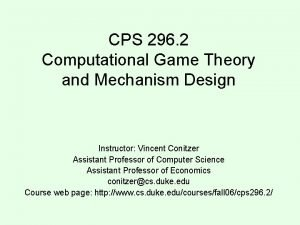 CPS 296 2 Computational Game Theory and Mechanism