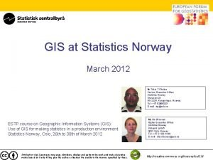GIS at Statistics Norway March 2012 Mr Tekie