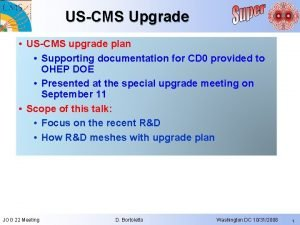 USCMS Upgrade USCMS upgrade plan Supporting documentation for