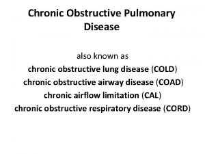 Chronic Obstructive Pulmonary Disease also known as chronic
