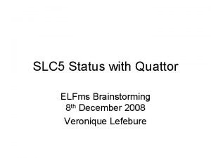 SLC 5 Status with Quattor ELFms Brainstorming 8