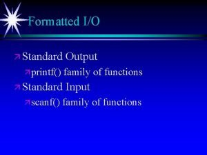 Formatted IO Standard printf family of functions Standard