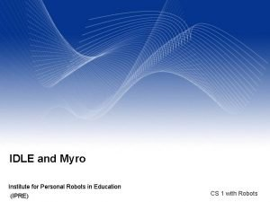 IDLE and Myro Institute for Personal Robots in