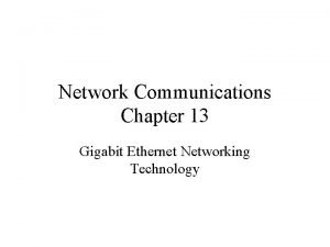 Network Communications Chapter 13 Gigabit Ethernet Networking Technology