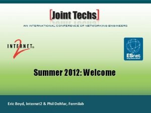 Summer 2012 Welcome Eric Boyd Internet 2 Phil