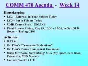 COMM 470 Agenda Week 14 Housekeeping LC 2
