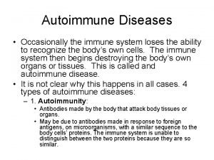 Autoimmune Diseases Occasionally the immune system loses the