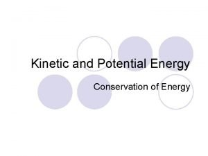 Kinetic and Potential Energy Conservation of Energy Kinetic