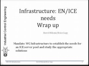 Industrial Control Engineering Infrastructure ENICE needs Wrap up