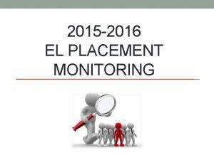 2015 2016 EL PLACEMENT MONITORING ELD Placement MEM