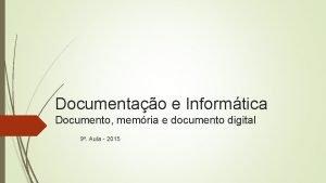 Documentao e Informtica Documento memria e documento digital