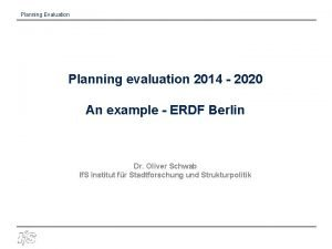 Planning Evaluation Planning evaluation 2014 2020 An example