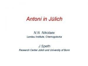 Antoni in Jlich N N Nikolaev Landau Institute