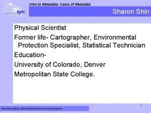 Intro to Metadata Value of Metadata Sharon Shin